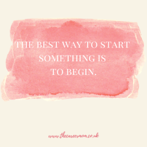 The best way to start something is to begin